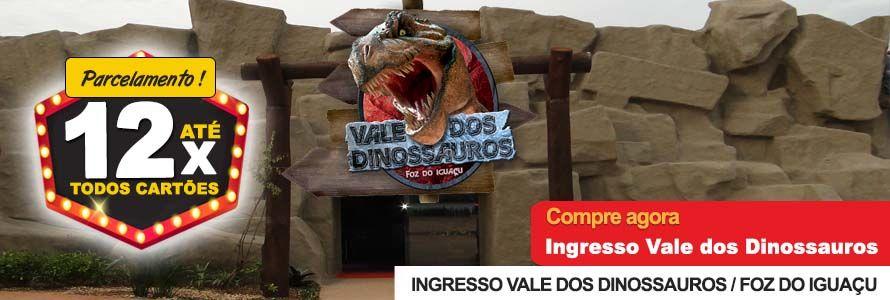 Ingresso Vale dos Dinossauros Foz do Iguaçu